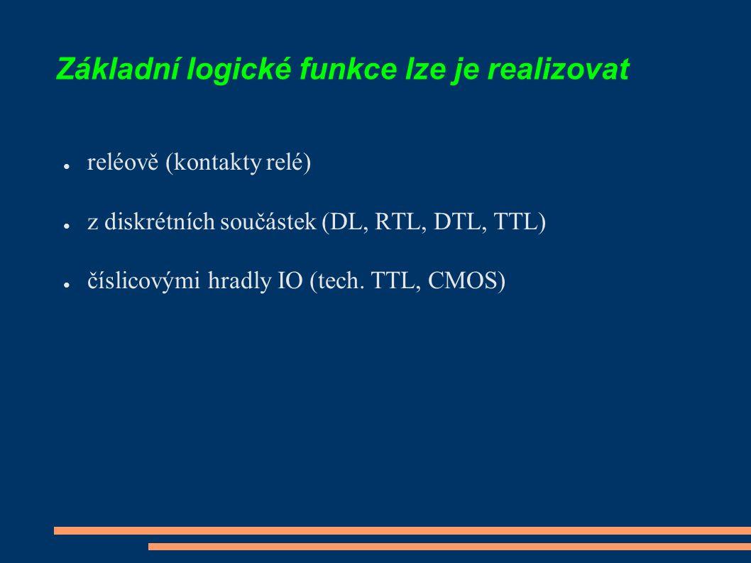 Základní logické funkce lze je realizovat ● reléově (kontakty relé) ● z diskrétních součástek (DL, RTL, DTL, TTL) ● číslicovými hradly IO (tech. TTL,