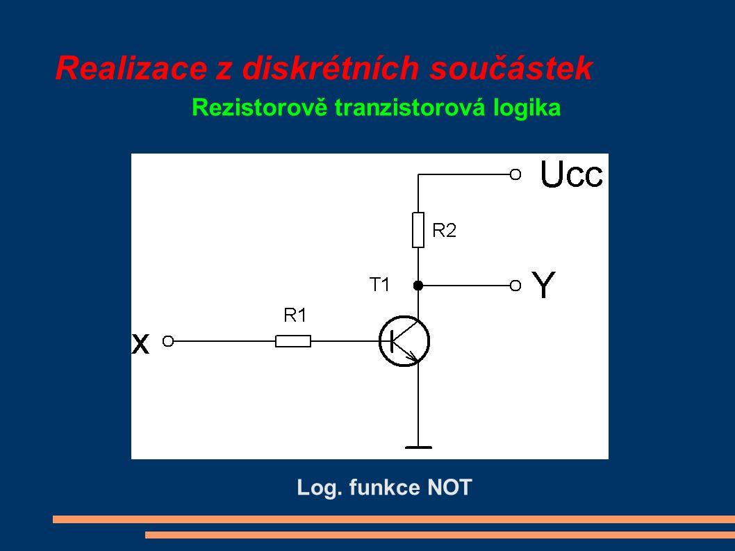 Realizace z diskrétních součástek Rezistorově tranzistorová logika Log. funkce NOT