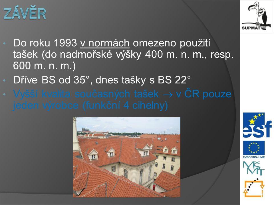 18 Do roku 1993 v normách omezeno použití tašek (do nadmořské výšky 400 m.