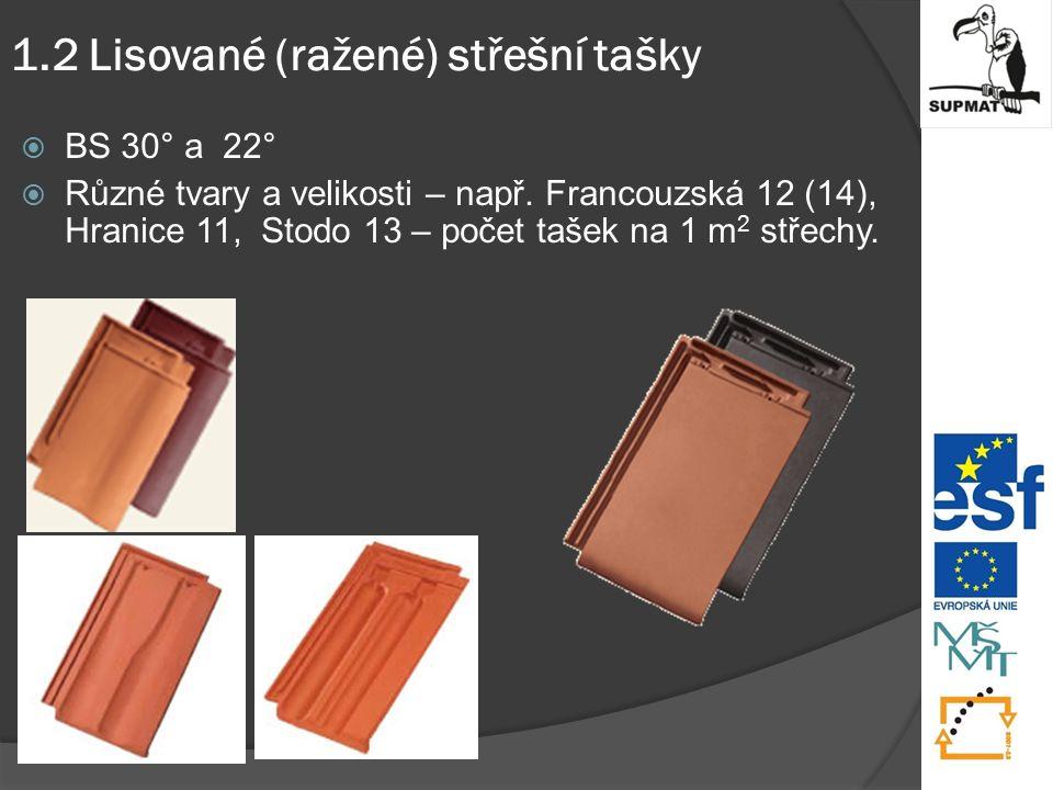 1.2 Lisované (ražené) střešní tašky  BS 30° a 22°  Různé tvary a velikosti – např.