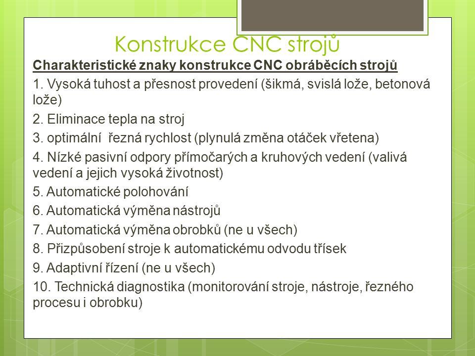 Konstrukce CNC strojů Charakteristické znaky konstrukce CNC obráběcích strojů 1.