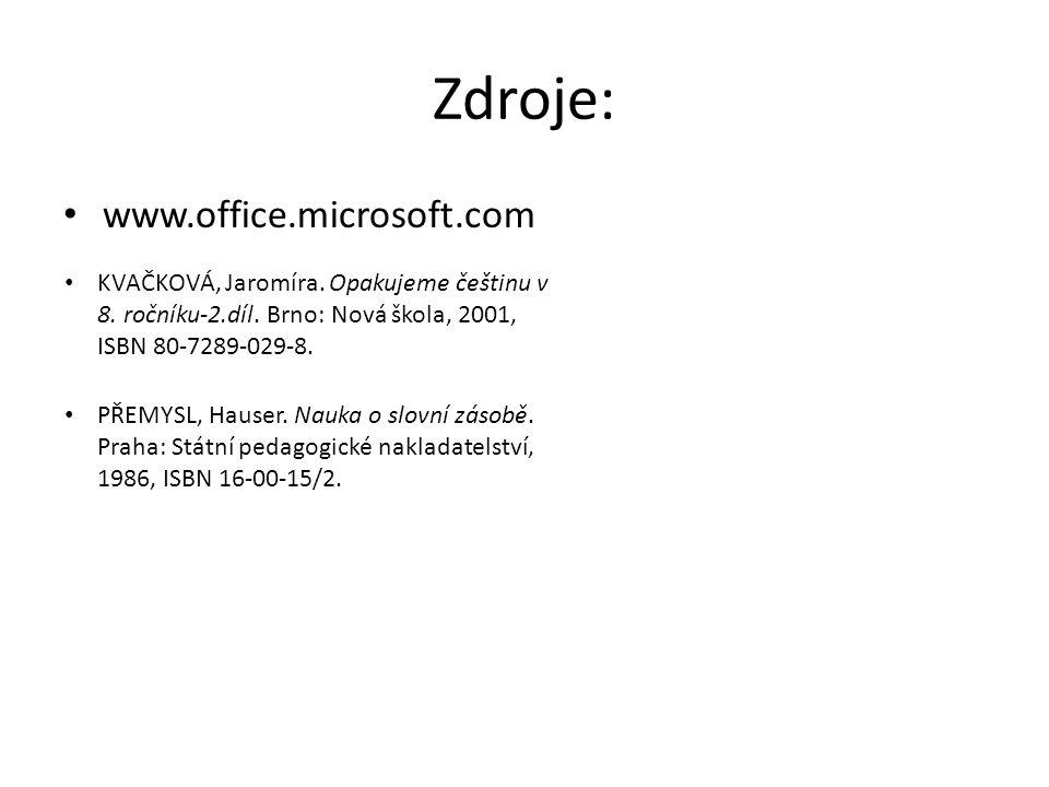 Zdroje: www.office.microsoft.com KVAČKOVÁ, Jaromíra. Opakujeme češtinu v 8. ročníku-2.díl. Brno: Nová škola, 2001, ISBN 80-7289-029-8. PŘEMYSL, Hauser