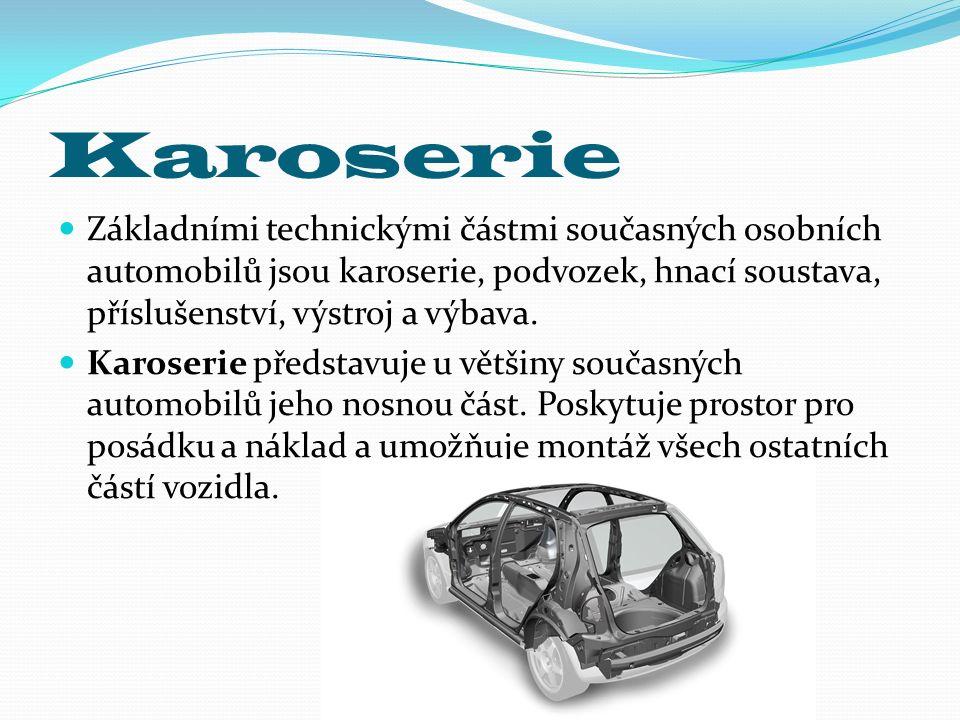 Karoserie Základními technickými částmi současných osobních automobilů jsou karoserie, podvozek, hnací soustava, příslušenství, výstroj a výbava. Karo