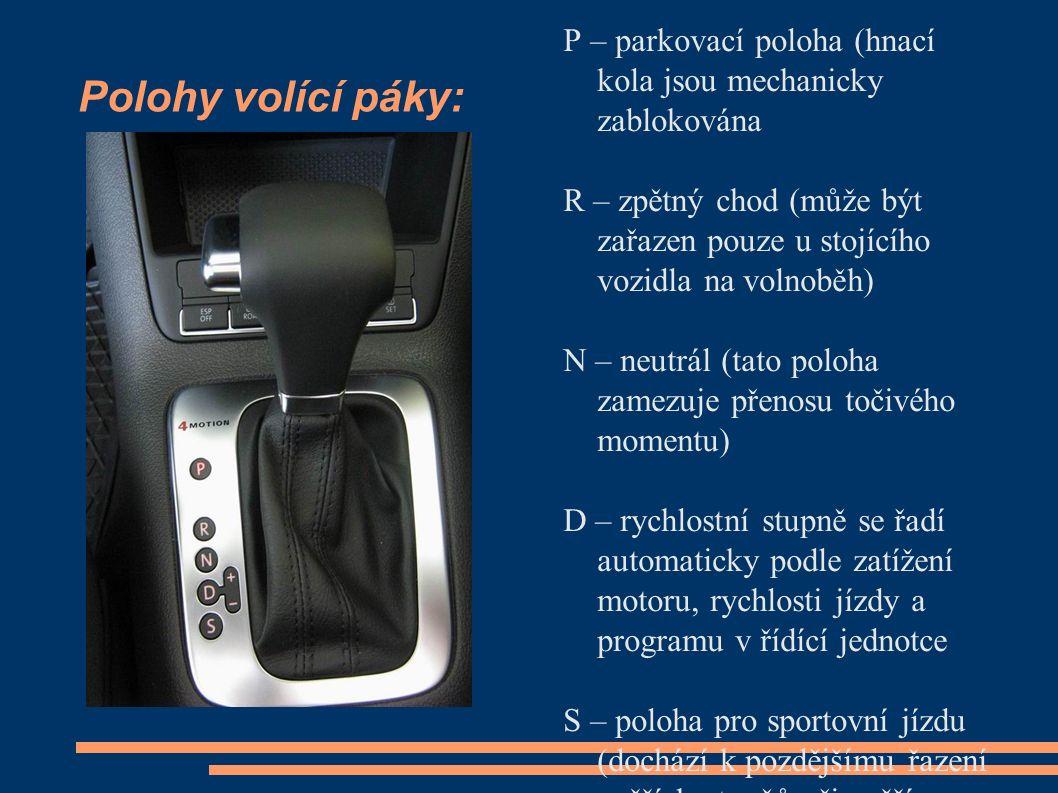 Polohy volící páky: P – parkovací poloha (hnací kola jsou mechanicky zablokována R – zpětný chod (může být zařazen pouze u stojícího vozidla na volnoběh) N – neutrál (tato poloha zamezuje přenosu točivého momentu) D – rychlostní stupně se řadí automaticky podle zatížení motoru, rychlosti jízdy a programu v řídící jednotce S – poloha pro sportovní jízdu (dochází k pozdějšímu řazení vyšších stupňů při vyšším výkonu motoru)