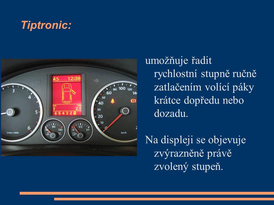 Tiptronic: umožňuje řadit rychlostní stupně ručně zatlačením volící páky krátce dopředu nebo dozadu.
