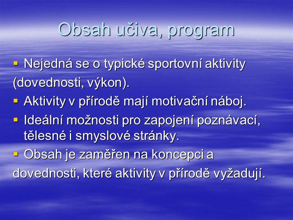 Obsah učiva, program  Nejedná se o typické sportovní aktivity (dovednosti, výkon).
