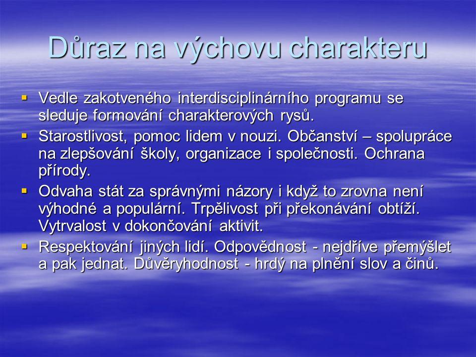 Důraz na výchovu charakteru  Vedle zakotveného interdisciplinárního programu se sleduje formování charakterových rysů.