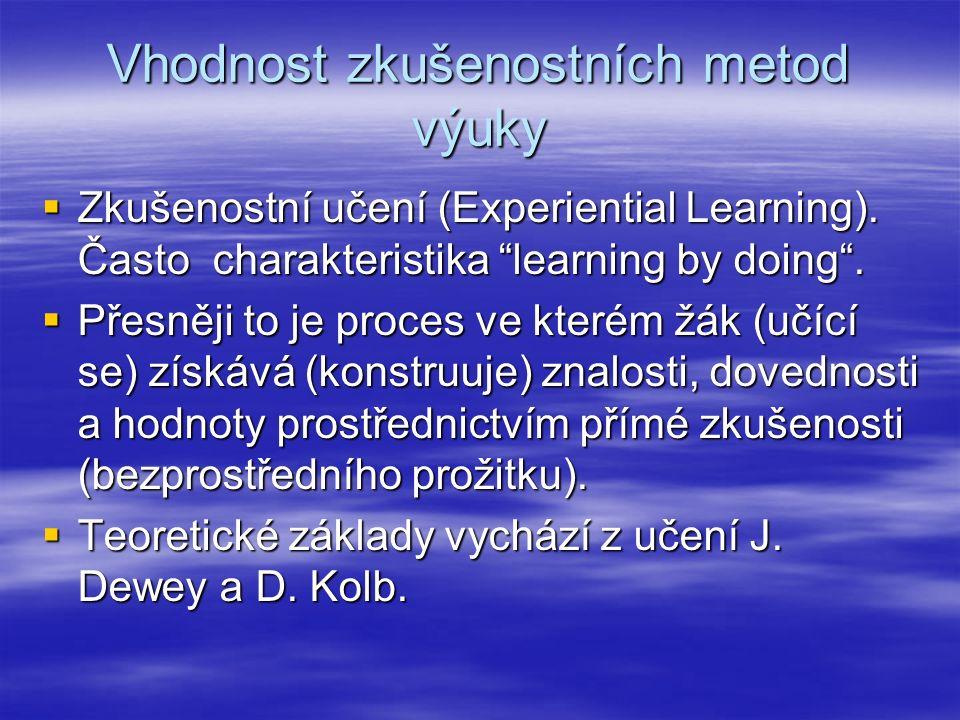 Vhodnost zkušenostních metod výuky  Zkušenostní učení (Experiential Learning).