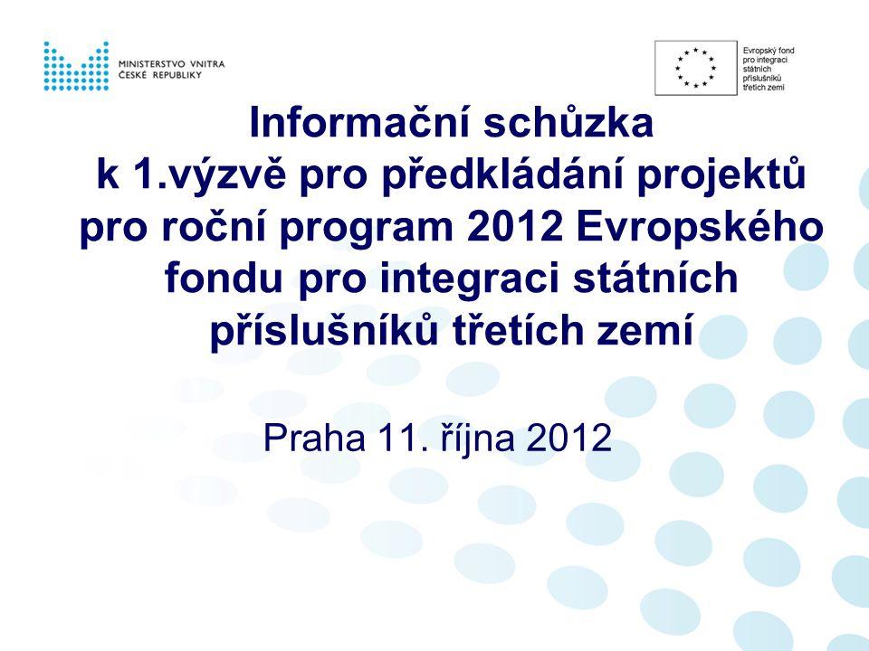 Informační schůzka k 1.výzvě pro předkládání projektů pro roční program 2012 Evropského fondu pro integraci státních příslušníků třetích zemí Praha 11.