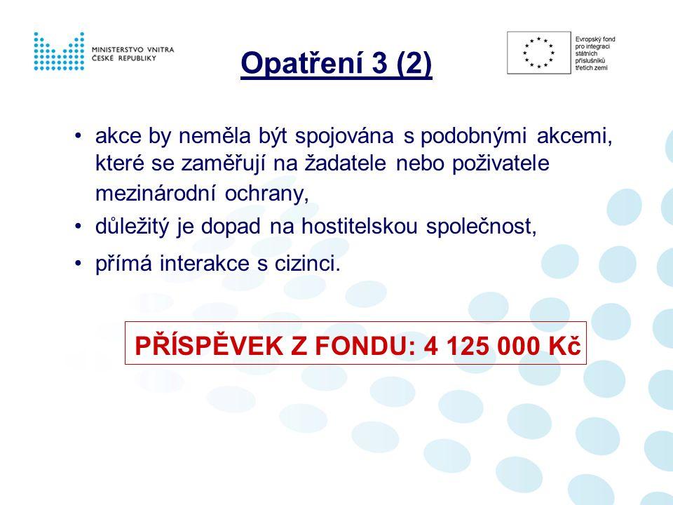 Opatření 3 (2) akce by neměla být spojována s podobnými akcemi, které se zaměřují na žadatele nebo poživatele mezinárodní ochrany, důležitý je dopad na hostitelskou společnost, přímá interakce s cizinci.