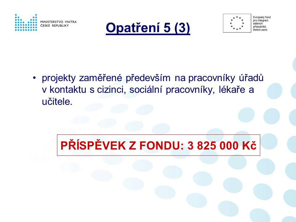 Opatření 5 (3) projekty zaměřené především na pracovníky úřadů v kontaktu s cizinci, sociální pracovníky, lékaře a učitele.