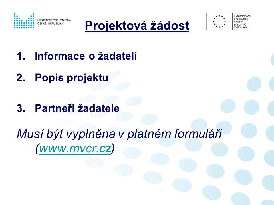 Projektová žádost 1.Informace o žadateli 2.Popis projektu 3.Partneři žadatele Musí být vyplněna v platném formuláři (www.mvcr.cz)www.mvcr.cz