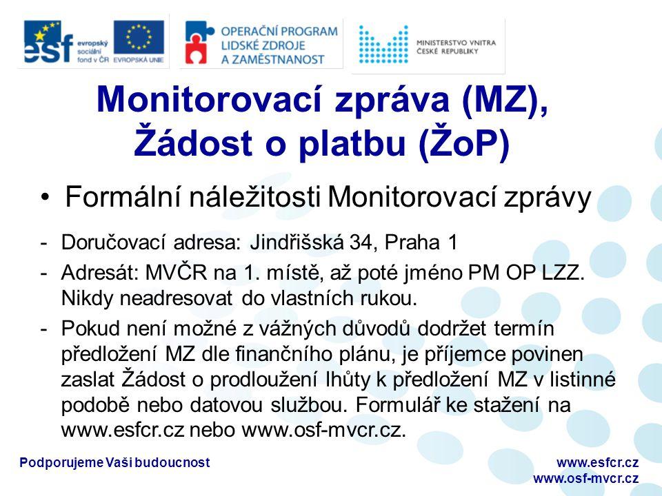 Formální náležitosti Monitorovací zprávy Podporujeme Vaši budoucnostwww.esfcr.cz www.osf-mvcr.cz Monitorovací zpráva (MZ), Žádost o platbu (ŽoP) -Doručovací adresa: Jindřišská 34, Praha 1 -Adresát: MVČR na 1.