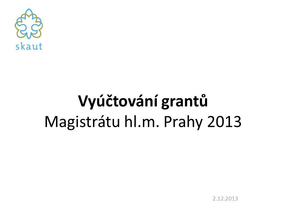 Vyúčtování grantů Magistrátu hl.m. Prahy 2013 2.12.2013