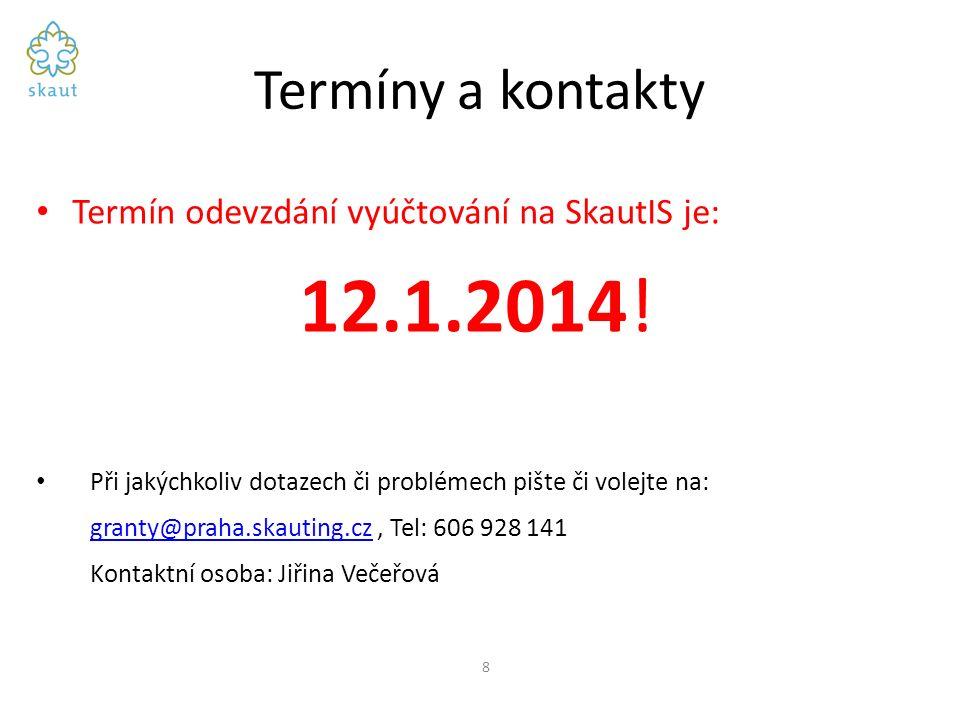 Termíny a kontakty Termín odevzdání vyúčtování na SkautIS je: 12.1.2014.
