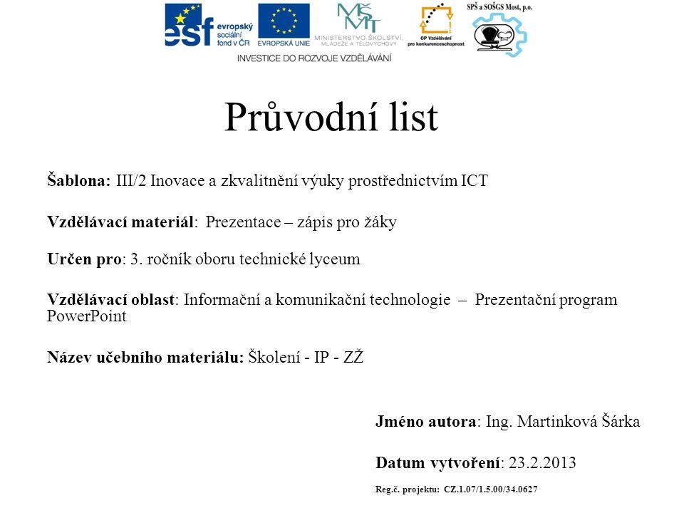Průvodní list Šablona: III/2 Inovace a zkvalitnění výuky prostřednictvím ICT Vzdělávací materiál: Prezentace – zápis pro žáky Určen pro: 3.