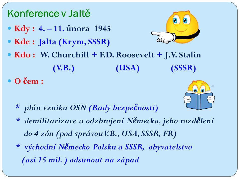 Konference v Jaltě Kdy : 4. – 11. února 1945 Kde : Jalta (Krym, SSSR) Kdo : W.