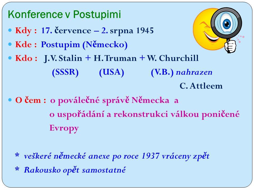 Konference v Postupimi Kdy : 17. č ervence – 2. srpna 1945 Kde : Postupim (N ě mecko) Kdo : J.V.