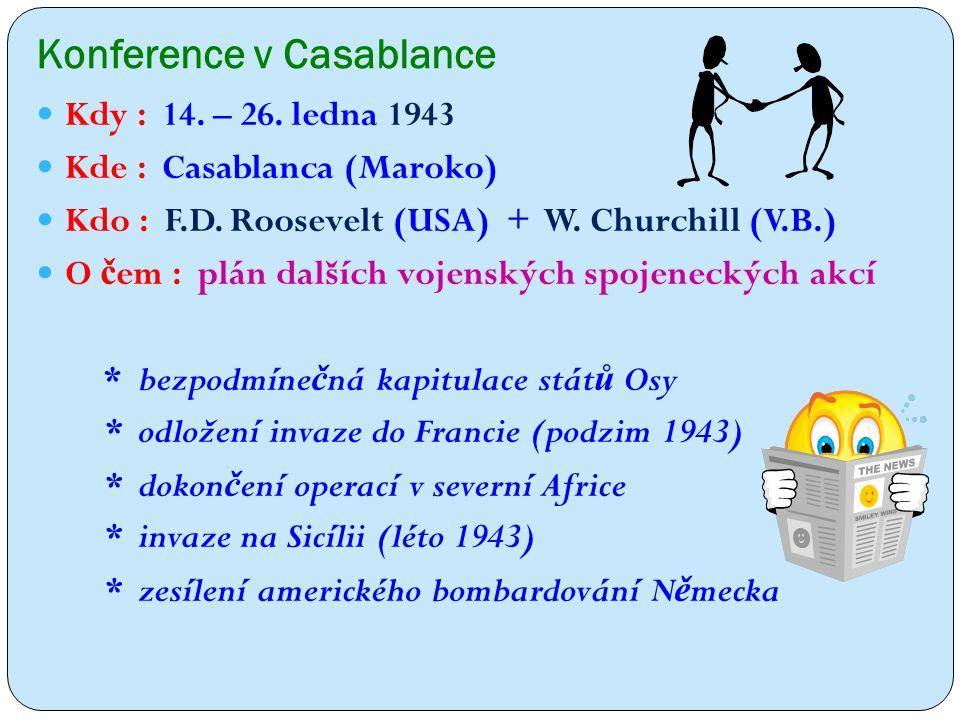 Konference v Casablance Kdy : 14. – 26. ledna 1943 Kde : Casablanca (Maroko) Kdo : F.D.