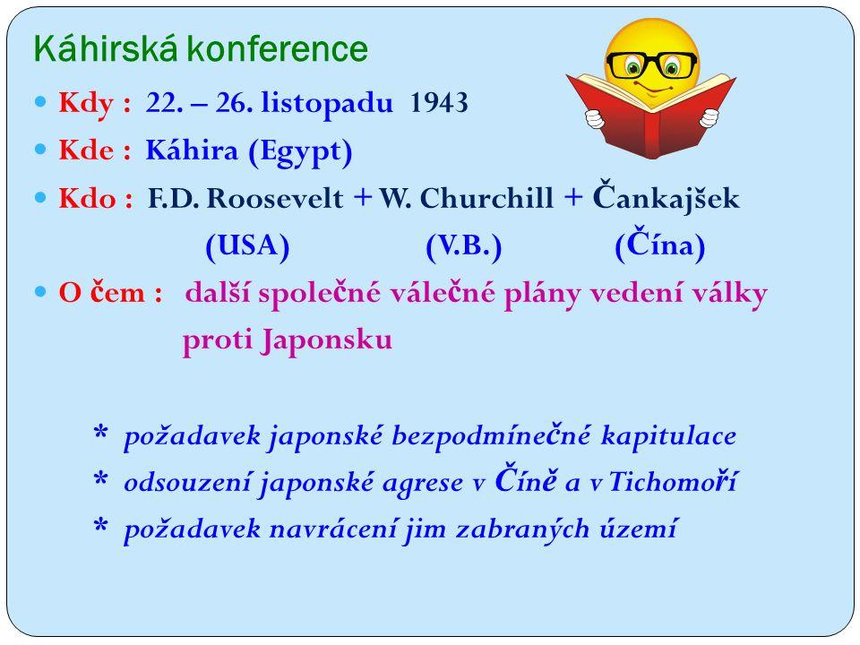 Káhirská konference Kdy : 22. – 26. listopadu 1943 Kde : Káhira (Egypt) Kdo : F.D.