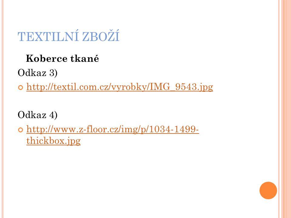 TEXTILNÍ ZBOŽÍ Koberce tkané Odkaz 3) http://textil.com.cz/vyrobky/IMG_9543.jpg Odkaz 4) http://www.z-floor.cz/img/p/1034-1499- thickbox.jpg
