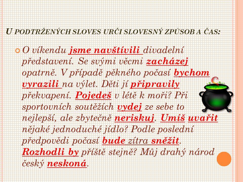 U PODTRŽENÝCH SLOVES URČI SLOVESNÝ ZPŮSOB A ČAS : O víkendu jsme navštívili divadelní představení.