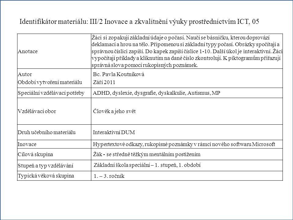 Identifikátor materiálu: III/2 Inovace a zkvalitnění výuky prostřednictvím ICT, 05 Anotace Žáci si zopakují základní údaje o počasí.