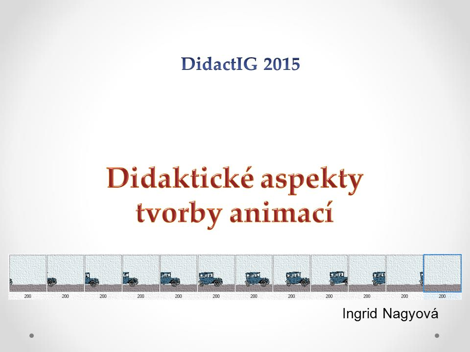Úvod do animace Animace ↔ Pohyb Rozfázovaný pohyb Fáze zobrazené v rychlém sledu → nedokonalost lidského oka vytváří iluzi pohybu 28.9.20162 DidactIG 2015