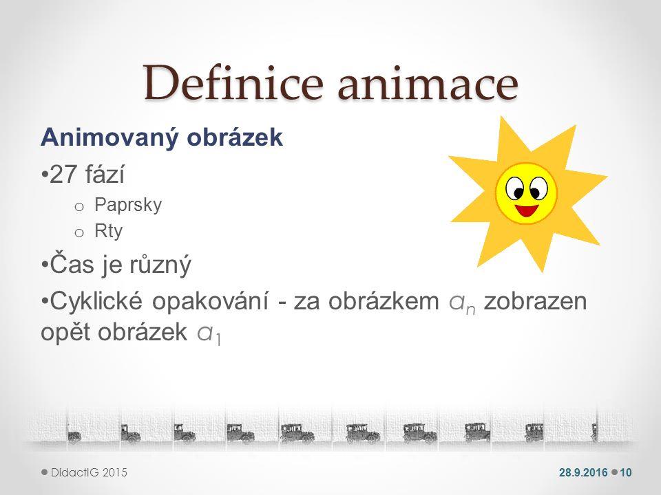 Definice animace Animovaný obrázek 27 fází o Paprsky o Rty Čas je různý Cyklické opakování - za obrázkem a n zobrazen opět obrázek a 1 28.9.201610 DidactIG 2015