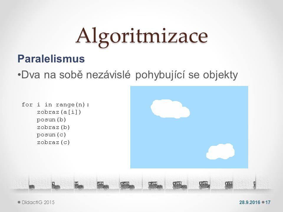 Algoritmizace Paralelismus Dva na sobě nezávislé pohybující se objekty 28.9.201617 DidactIG 2015 for i in range(n): zobraz(a[i]) posun(b) zobraz(b) posun(c) zobraz(c)