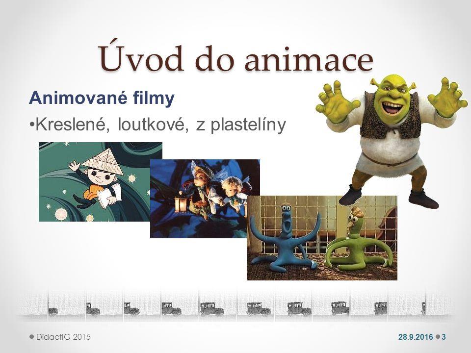 Úvod do animace Animované filmy Kreslené, loutkové, z plastelíny 28.9.20163 DidactIG 2015