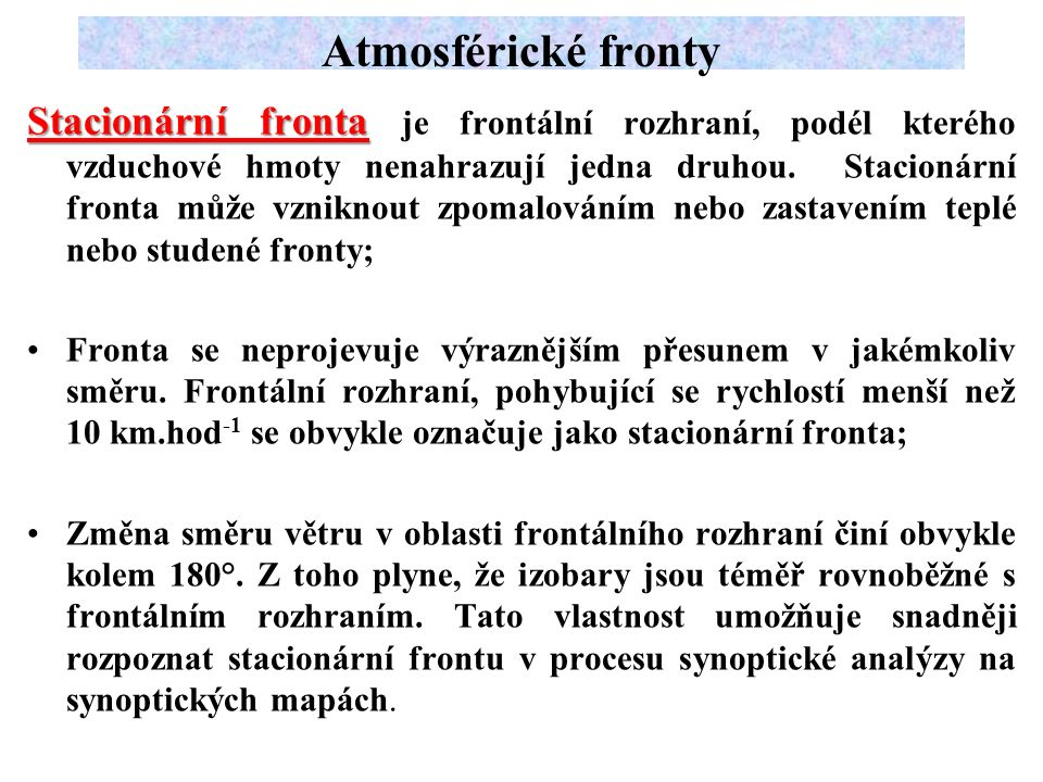 Stacionární fronta Stacionární fronta je frontální rozhraní, podél kterého vzduchové hmoty nenahrazují jedna druhou.