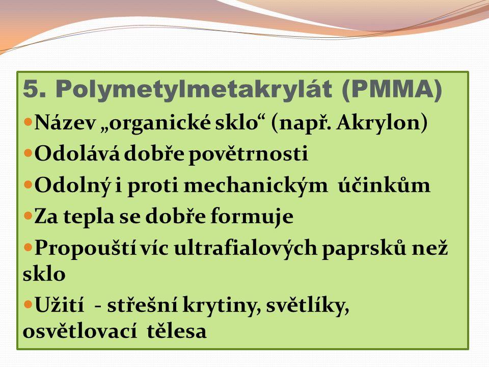 """5. Polymetylmetakrylát (PMMA) Název """"organické sklo (např."""