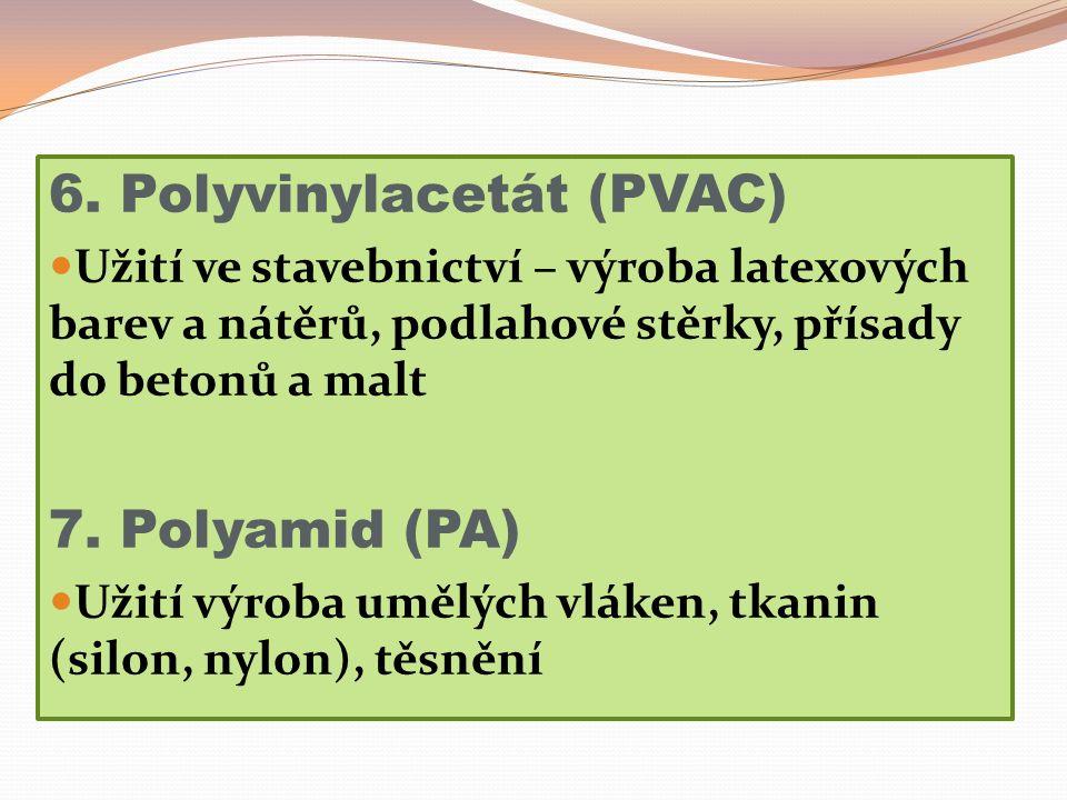 6. Polyvinylacetát (PVAC) Užití ve stavebnictví – výroba latexových barev a nátěrů, podlahové stěrky, přísady do betonů a malt 7. Polyamid (PA) Užití