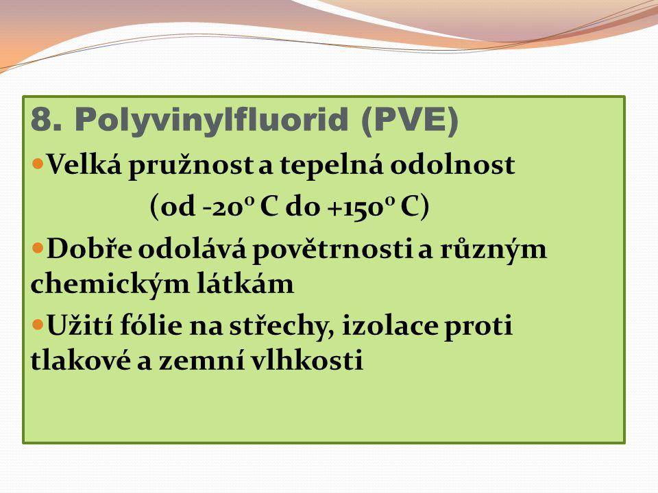 8. Polyvinylfluorid (PVE) Velká pružnost a tepelná odolnost (od -20 0 C do +150 0 C) Dobře odolává povětrnosti a různým chemickým látkám Užití fólie n