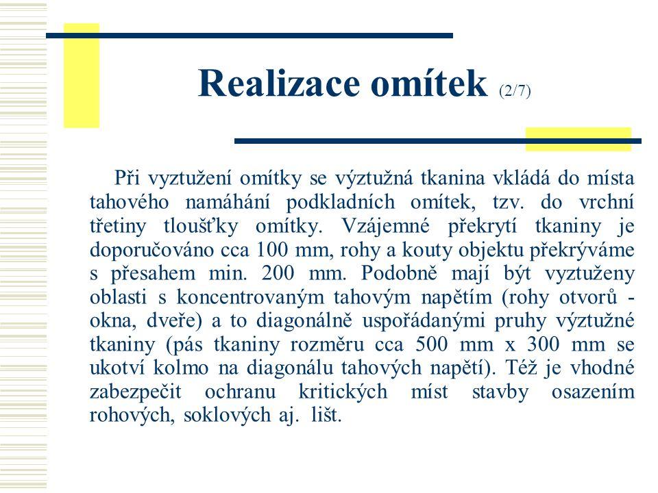 Realizace omítek (1/7) Požadavky na tloušťku omítky se liší podle její aplikace: - vnitřní plochy se běžně omítají o tzv.