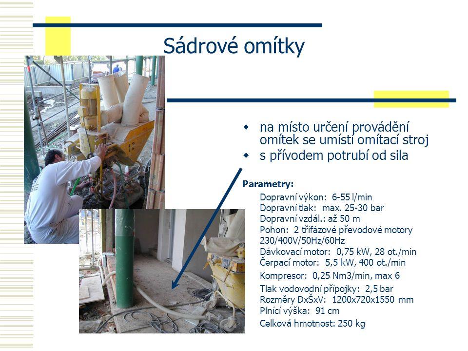 Sádrové omítky  na místo určení provádění omítek se umístí omítací stroj  s přívodem potrubí od sila Parametry: Dopravní výkon: 6-55 l/min Dopravní tlak: max.