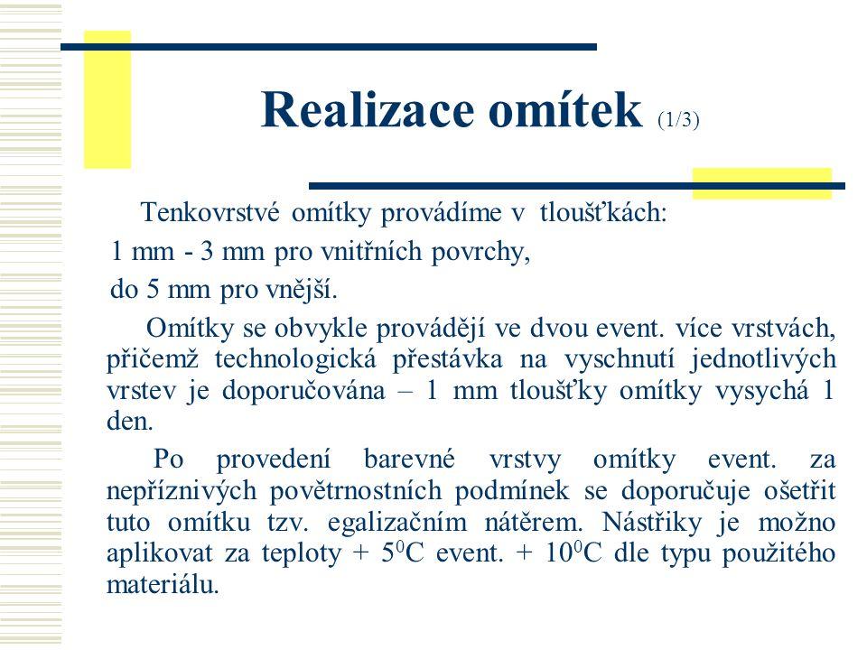Realizace omítek (1/3) Tenkovrstvé omítky provádíme v tloušťkách: 1 mm - 3 mm pro vnitřních povrchy, do 5 mm pro vnější.