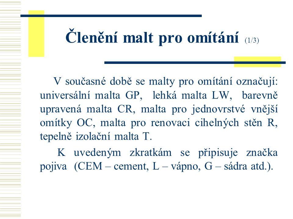 Členění malt pro omítání (1/3) V současné době se malty pro omítání označují: universální malta GP, lehká malta LW, barevně upravená malta CR, malta pro jednovrstvé vnější omítky OC, malta pro renovaci cihelných stěn R, tepelně izolační malta T.