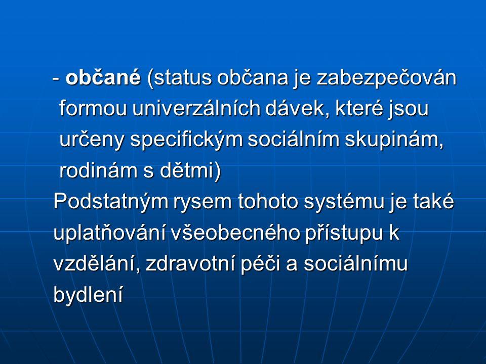 - občané (status občana je zabezpečován - občané (status občana je zabezpečován formou univerzálních dávek, které jsou formou univerzálních dávek, kte