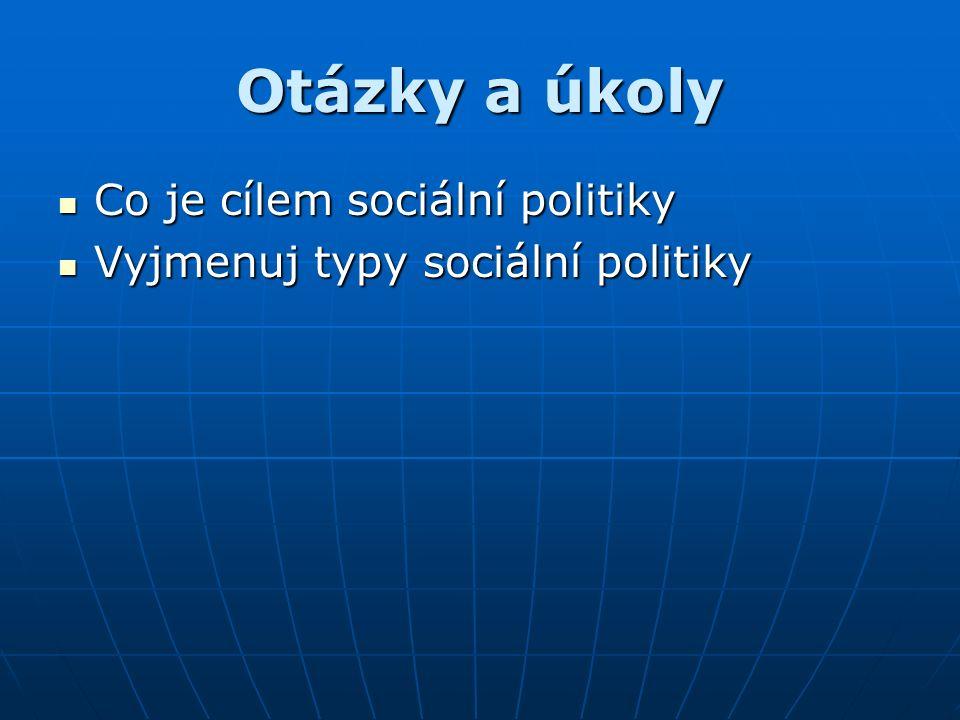Otázky a úkoly Co je cílem sociální politiky Co je cílem sociální politiky Vyjmenuj typy sociální politiky Vyjmenuj typy sociální politiky
