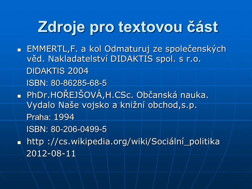 Zdroje pro textovou část EMMERTL,F. a kol Odmaturuj ze společenských věd. Nakladatelství DIDAKTIS spol. s r.o. EMMERTL,F. a kol Odmaturuj ze společens