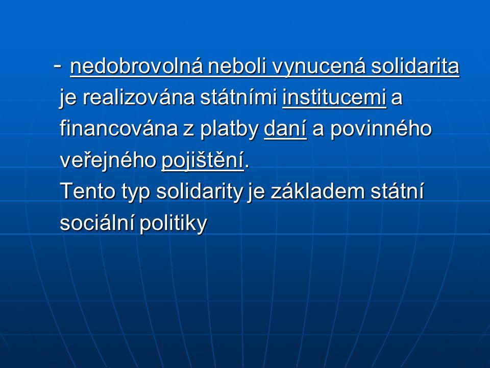 - nedobrovolná neboli vynucená solidarita - nedobrovolná neboli vynucená solidarita je realizována státními institucemi a je realizována státními inst