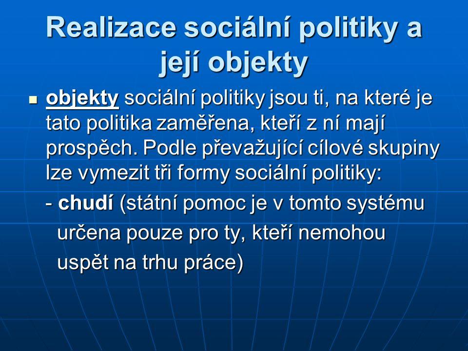 Realizace sociální politiky a její objekty objekty sociální politiky jsou ti, na které je tato politika zaměřena, kteří z ní mají prospěch. Podle přev