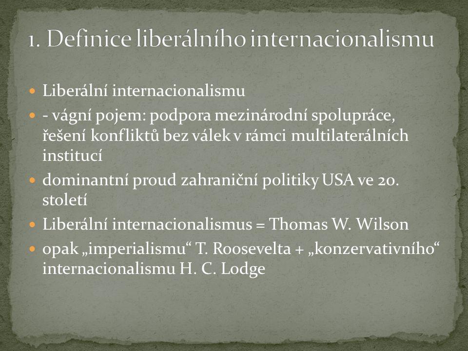 Liberální internacionalismu - vágní pojem: podpora mezinárodní spolupráce, řešení konfliktů bez válek v rámci multilaterálních institucí dominantní proud zahraniční politiky USA ve 20.