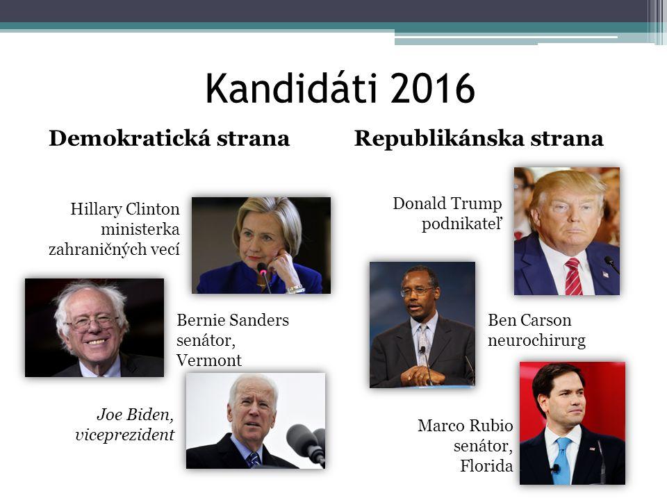 Kandidáti 2016 Demokratická stranaRepublikánska strana Hillary Clinton ministerka zahraničných vecí Bernie Sanders senátor, Vermont Joe Biden, viceprezident Donald Trump podnikateľ Ben Carson neurochirurg Marco Rubio senátor, Florida