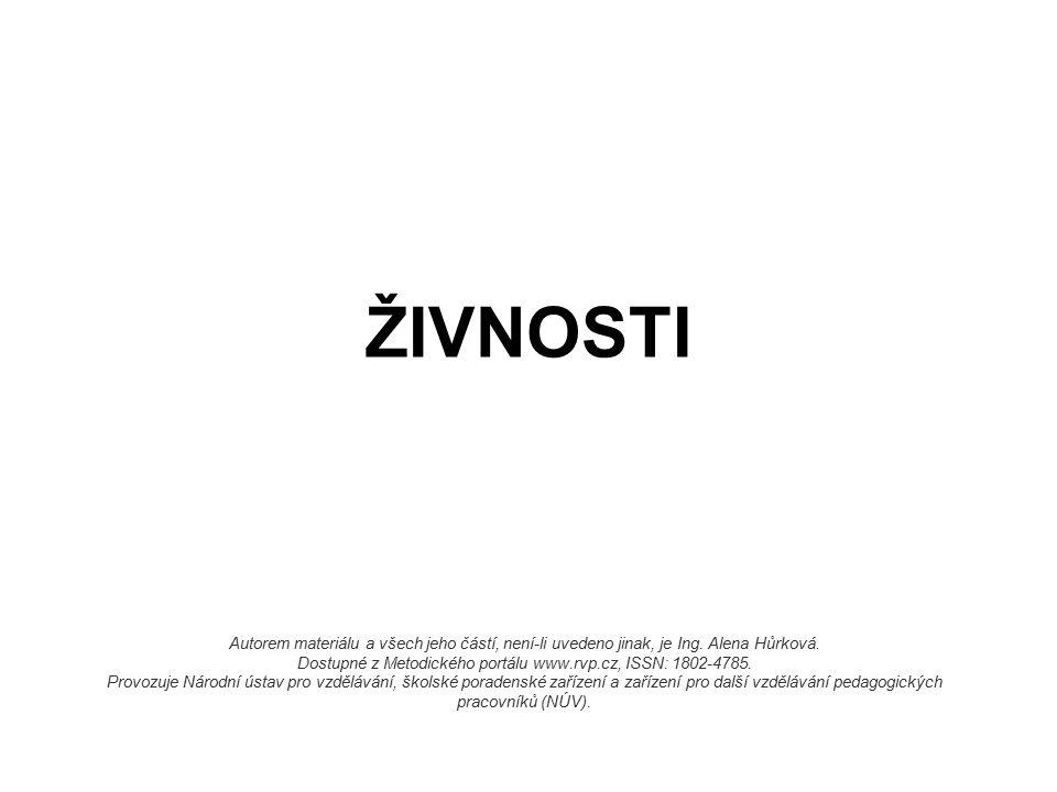 ŽIVNOSTI Autorem materiálu a všech jeho částí, není-li uvedeno jinak, je Ing. Alena Hůrková. Dostupné z Metodického portálu www.rvp.cz, ISSN: 1802-478