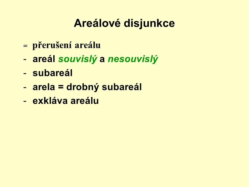 Areálové disjunkce = přerušení areálu -areál souvislý a nesouvislý -subareál -arela = drobný subareál -exkláva areálu