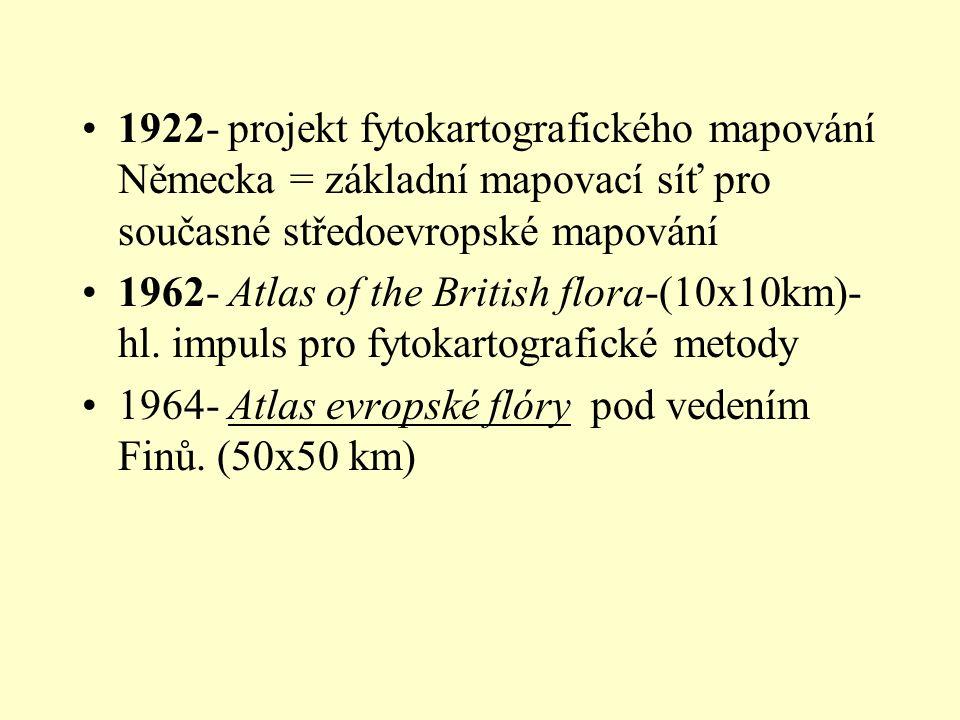 1922- projekt fytokartografického mapování Německa = základní mapovací síť pro současné středoevropské mapování 1962- Atlas of the British flora-(10x10km)- hl.