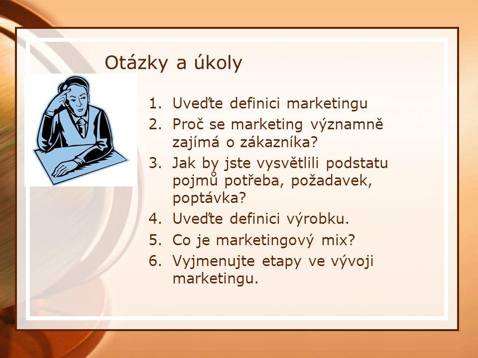 Otázky a úkoly 1.Uveďte definici marketingu 2.Proč se marketing významně zajímá o zákazníka.